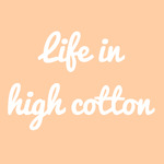 Life in High Cotton
